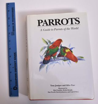 Parrots: A Guide to Parrots of the World. Tony Juniper, Mike Parr