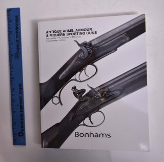 Antique Arms, Armour & Modern Sporting Guns. Bonhams