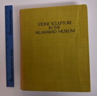 Stone Sculpture in the Allahabad Museum: A Descriptive Catalogue [Publications No. 2]. Pramod...
