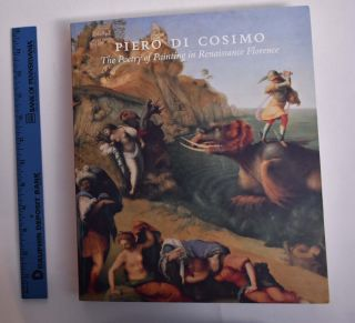 Piero di Cosimo: The Poetry of Painting in Renaissance Florence. Gretchen A. Hirschauer, Dennis...