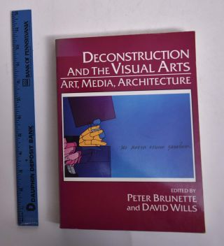 Deconstruction and the Visual Arts: Art, Media, Architecture. Peter Brunette, David Wills, eds