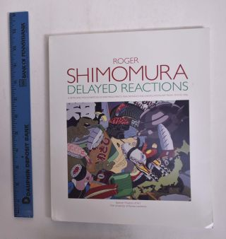 Roger Shimomura: Delayed Reactions. Lucy R. Lippard, Kazuko Nakane, Nancy A. Corwin