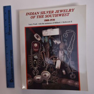 Indian Jewelry of the Southwest, 1868-1930. Larry Frank, Millard J. Holbrook II