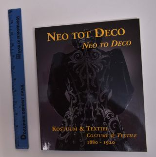 Neo tot Deco:Traditie en Vernieuwing in Kostuum en Textiel 1880-1920/Neo to Deco: Tradition and...