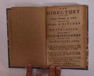 """The Directory for Publick Worship of God... (individual section of """"Confession of Faith, the Larger and Shorter Catechisms, with the Scripture Proofs at Large Together with the Sum of Saving Knowledge (Contained in the Holy Scriptures, and held forth in the said Confession and Catechisms) and Practical Use thereof; Covenants National and Solemn League, Acknowledgment of Sins and Engagements to Duties, Directories, Form of Church Government, &c. of Public-Authority in the Church of Scotland. With Acts of Assembly and Parliament, relative to, and approbative of the same."""")"""