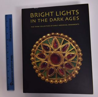 Bright Lights in the Dark Ages: The Thaw Collection of Early Medieval Ornaments. Noel Adams