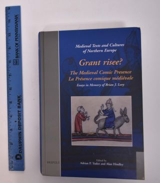Grant Risee?: The Medieval Comic Presence/LA Presence Comique Medievale, Essays in Memory of...