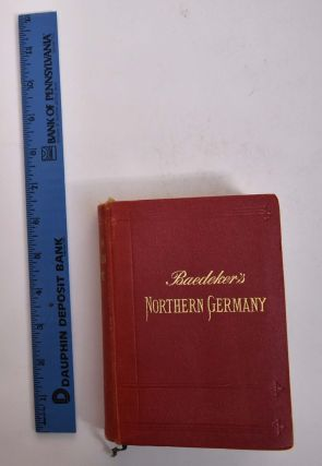 Northern Germany as Far as the Bavarian and Austrian Frontiers: Handbook for Travellers. Karl...