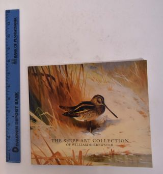 The Snipe Art Collection of William S Brewster. Stephen B. O'Brien Jr., Introduction