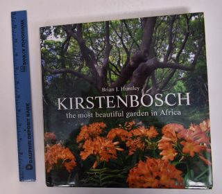 Kirstenbosch: The Most Beautiful Garden in Africa. Brian J. Huntley, Adam Harrower