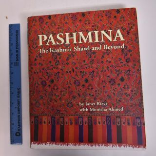 Pashmina: The Kashmir Shawl and Beyond. Janet Rizvi, Monisha Ahmed