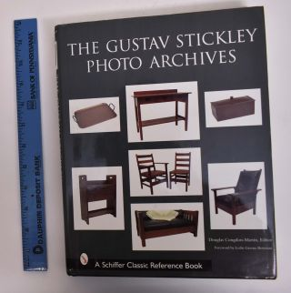 The Gustav Stickley Photo Archives. Leslie Greene Bowman, Douglas Congdon-Martin