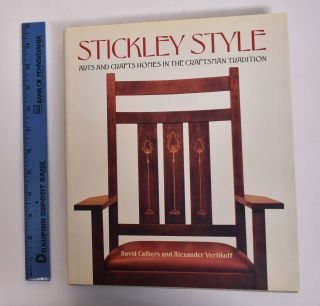 Stickley Style: Arts and Crafts HOmes in the Craftsman Tradition. DAvid Cathers, Alexander Vertikoff.