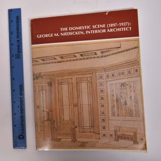 The Domestic Scene (1897-1927): George M. Niedecken, Interior Architect. Terrence Marvel, Cheryl...