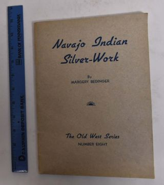 Navajo Indian Silver-Work. Margery Bedinger, William C. Orchard