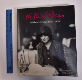 Kiki's Paris: Artists and Lovers 1900-1930. Billy Kluver, Julie Martin