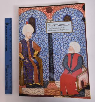 Suleymanname: The Illustrated History of Suleyman the Magnificent. Esin Atil