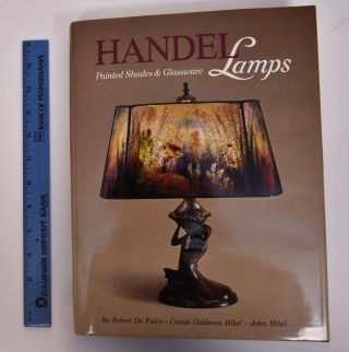 Handel Lamps: Painted Shades and Glassware. Robert De Falco, Carole Goldman Hibel, John Hibel