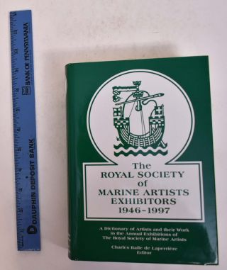 The Royal Society of Marine Artists Exhibitors: 1946-1997: a Dictionary of Artists and their...