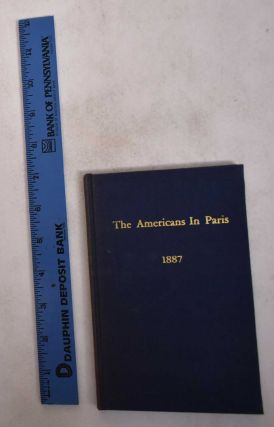 The Americans in Paris: With Names and Addresses, Sketch of American Art, Lists of Artists and...