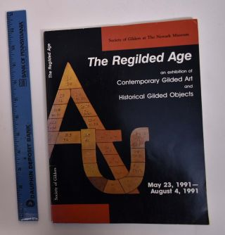 The Regilded Age: An Exhibition of Contemporary Gilded Art and Historical Gilded Objects. Amanda...