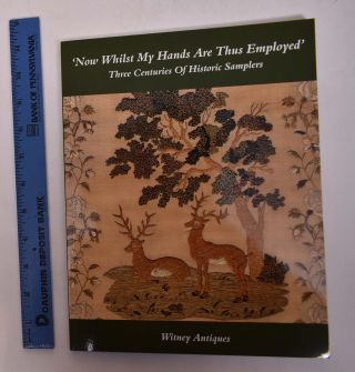 'Now Whilst My Hands Are Thus Employed:' Three Centuries of Historic Samplers. Joy Jarrett,...