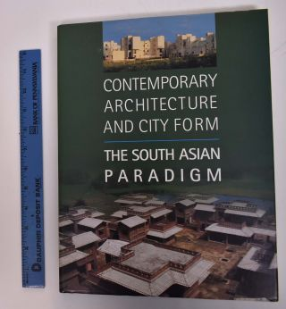 Contemporary Architecture and City Form: The South Asian Paradigm. Farooq Ameen.