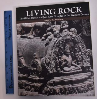 Living Rock: Buddhist, Hindu and Jain Cave Temples in the Western Deccan. Pio Brancaccio.