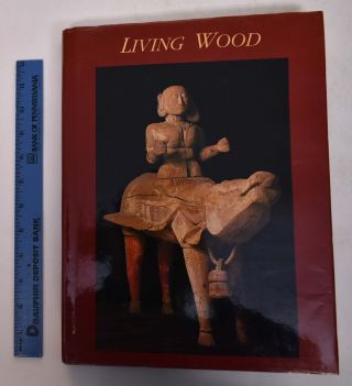 Living Wood: Sculptural Traditions of Southern India. George Michell