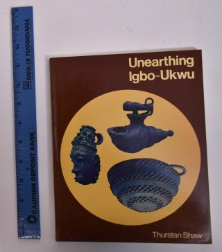Unearthing Igbo-Ukwu: Archaeological Discoveries in Eastern Nigeria. Thurstan Shaw