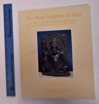 The Stone Sculpture of India: A Study of the Materials Used by Indian Sculptors from ca. 2nd...