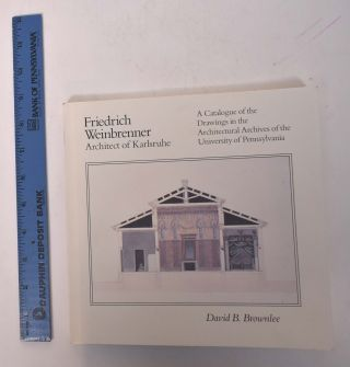 Friedrich Weinbrenner: Architect of Karlsruhe: A Catalogue of the Drawings in the Architectural...