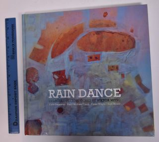 Rain Dance: Selected Recent Works by Viktor Mitic. Cole Swanson, Ewan White, Gary Michael Dault,...