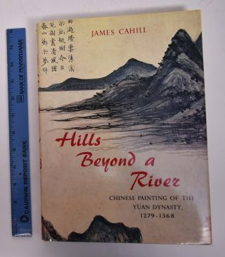 Hills Beyond a River: Chinese Painting of the Yuan Dynasty, 1279-1368. James Cahill.