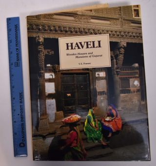 Haveli: Wooden Houses and Mansions of Gujarat. V. S. Pramar