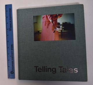 Telling Tales: Contemporary Narrative Photography. Rene Paul Barilleaux, Greogry J. Harris, Auriel Garza, Lucy Soutter.