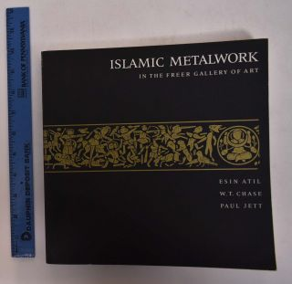 Islamic Metalwork in the Freer Gallery of Art. Esin Atil