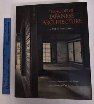 The Roots of Japanese Architecture. A photographic quest ... With text and commentaries by Teiji...