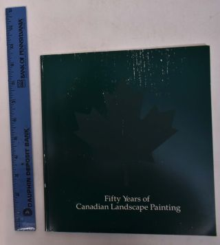 Fifty Years Of Canadian Landscape Painting: A Selection. Karen Wilkin, William M. Chambers III,...