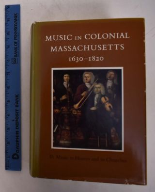 Music in Colonial Massachusetts: Vol. II-Music in Homes and in Churches