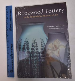 Rookwood Pottery at The Philadelphia Museum of Art: The Gerald and Virginia Gordon Collection....