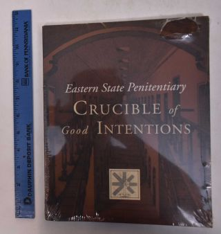 Eastern State Penitentiary: Crucible of Good Intentions. Norman Bruce Johnston