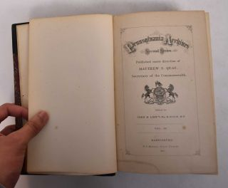 Pennsylvania Archives; Second Series; Vol IV Published under the direction of Matthew S Quay,...