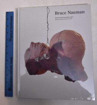 Bruce Nauman selected works from 1967 to 1999 = oeuvres choisies de 1967 à 1999