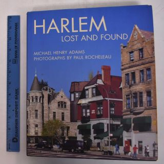 Harlem: Lost and Found: An Architectural and Social History, 1765-1915. Michael Henry Adams, Paul...