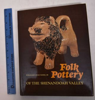Folk Pottery of the Shenandoah Valley. William E. III Wiltshire