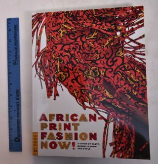 African-Print Fashion Now!: A Story of Taste, Globalization, and Style. Suzanne Gott, Betsy D....