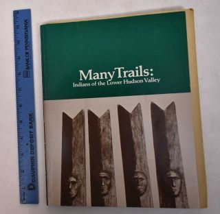 Many Trails: Indians of the Lower Hudson Valley. Catherien Coleman Brawer, general ed