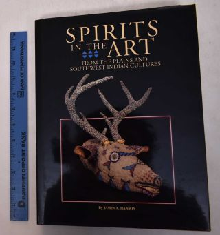 Spirits in the Arts from the Plains and Southwest Indian Cultures. James A. Hanson