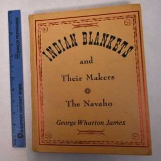 Indian Blankets and Their Makers: The Navaho. George Wharton James